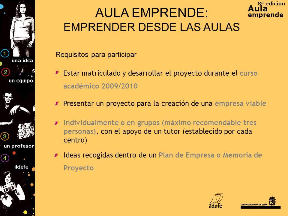 8ª edición Aula emprende AULA EMPRENDE: EMPRENDER DESDE LAS AULAS Requisitos para participar Estar matriculado y desarrollar el proyecto durante el cu