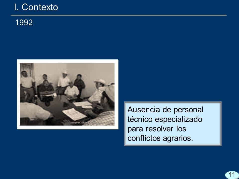 I. Contexto Ausencia de personal técnico especializado para resolver los conflictos agrarios.