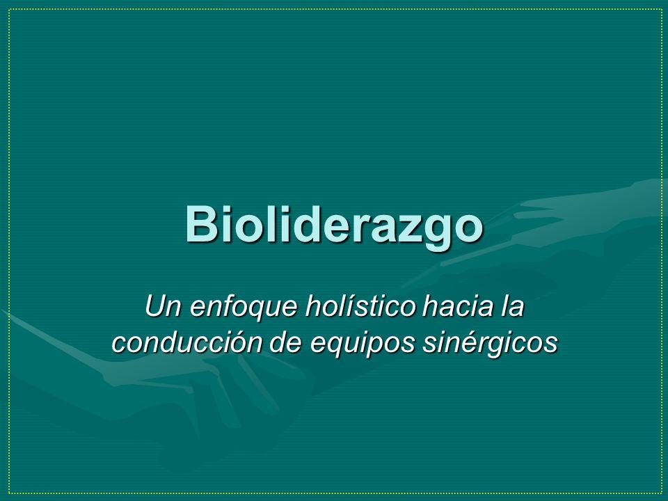 Bioliderazgo Un enfoque holístico hacia la conducción de equipos sinérgicos