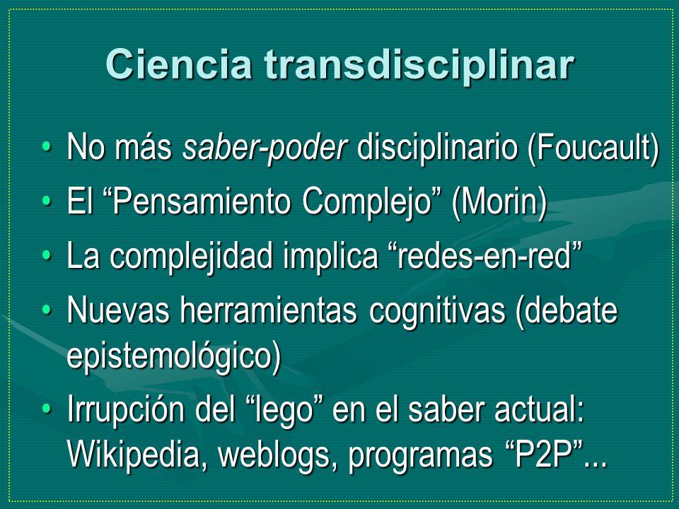 Ciencia transdisciplinar No más saber-poder disciplinario (Foucault)No más saber-poder disciplinario (Foucault) El Pensamiento Complejo (Morin)El Pens