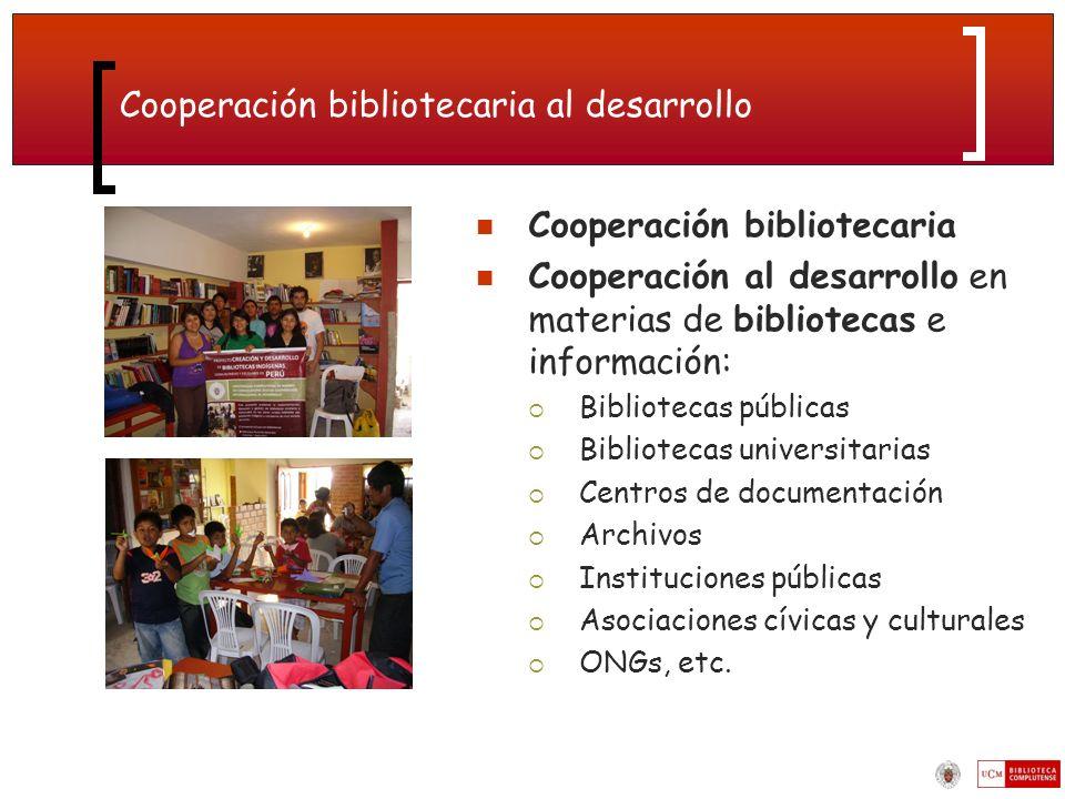 Cooperación bibliotecaria al desarrollo Cooperación bibliotecaria Cooperación al desarrollo en materias de bibliotecas e información: Bibliotecas públicas Bibliotecas universitarias Centros de documentación Archivos Instituciones públicas Asociaciones cívicas y culturales ONGs, etc.