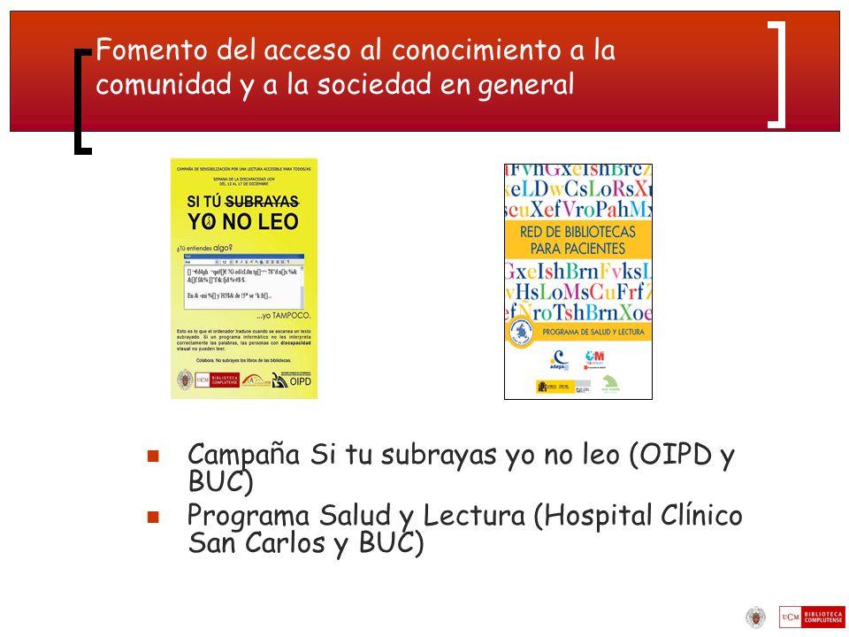 Fomento del acceso al conocimiento a la comunidad y a la sociedad en general Campa ñ a Si tu subrayas yo no leo (OIPD y BUC) Programa Salud y Lectura (Hospital Cl í nico San Carlos y BUC)