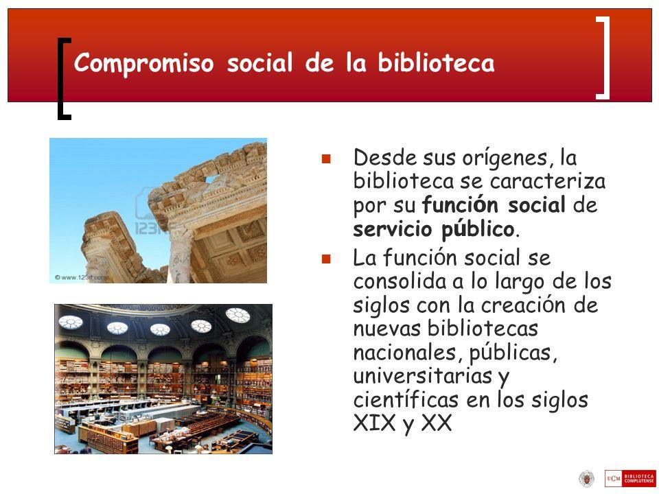 Compromiso social de la biblioteca Desde sus or í genes, la biblioteca se caracteriza por su funci ó n social de servicio p ú blico.