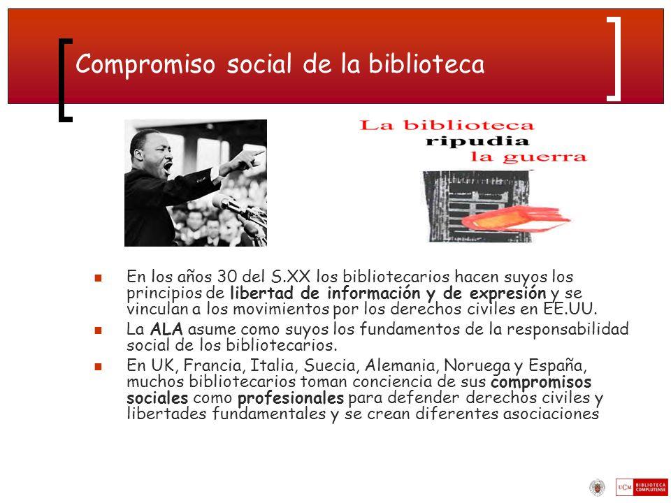 Compromiso social de la biblioteca En los años 30 del S.XX los bibliotecarios hacen suyos los principios de libertad de información y de expresión y se vinculan a los movimientos por los derechos civiles en EE.UU.