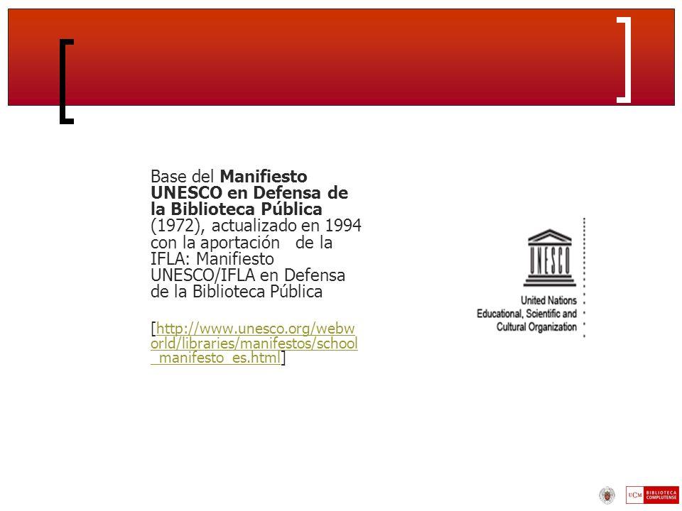 Base del Manifiesto UNESCO en Defensa de la Biblioteca Pública (1972), actualizado en 1994 con la aportación de la IFLA: Manifiesto UNESCO/IFLA en Defensa de la Biblioteca Pública [http://www.unesco.org/webw orld/libraries/manifestos/school _manifesto_es.html]http://www.unesco.org/webw orld/libraries/manifestos/school _manifesto_es.html