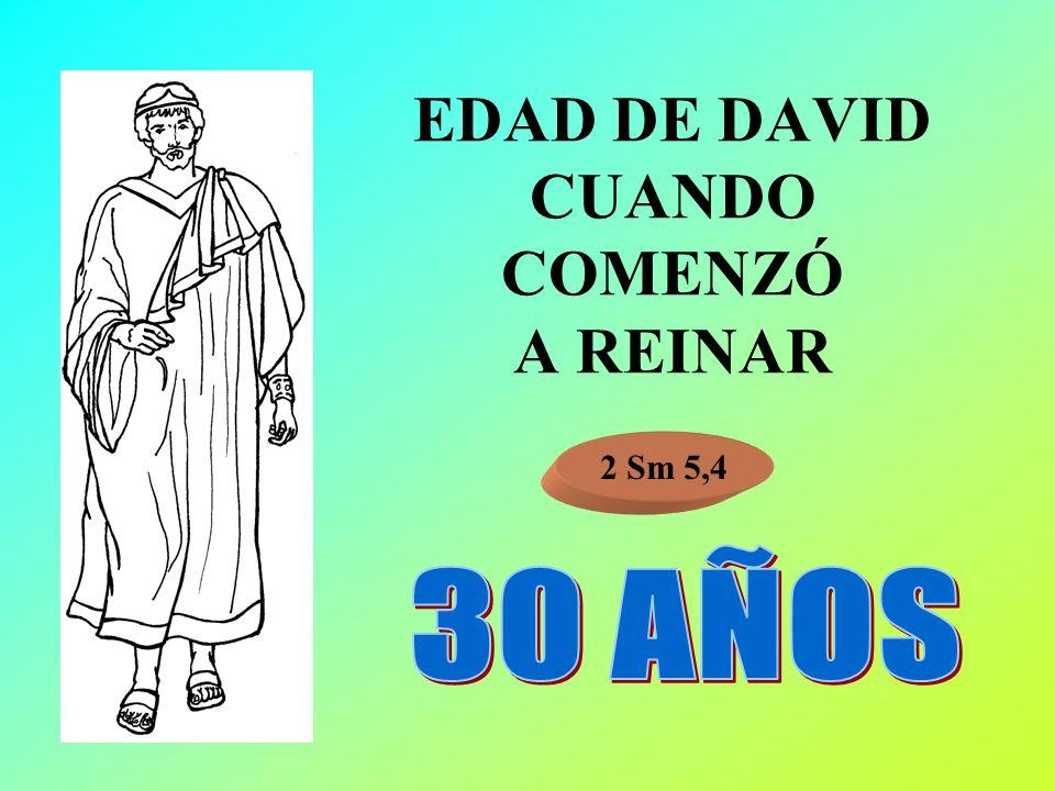 EDAD DE DAVID CUANDO COMENZÓ A REINAR 2 Sm 5,4