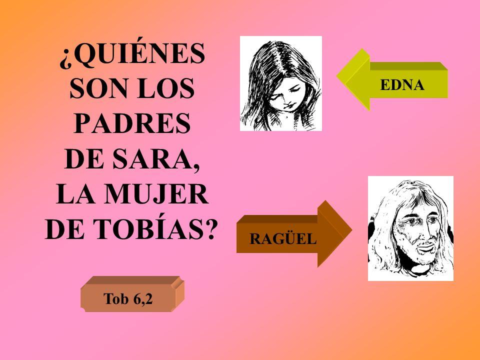 ¿QUIÉNES SON LOS PADRES DE SARA, LA MUJER DE TOBÍAS? Tob 6,2 EDNA RAGÜEL