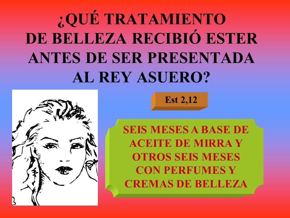 ¿QUÉ TRATAMIENTO DE BELLEZA RECIBIÓ ESTER ANTES DE SER PRESENTADA AL REY ASUERO? Est 2,12 SEIS MESES A BASE DE ACEITE DE MIRRA Y OTROS SEIS MESES CON