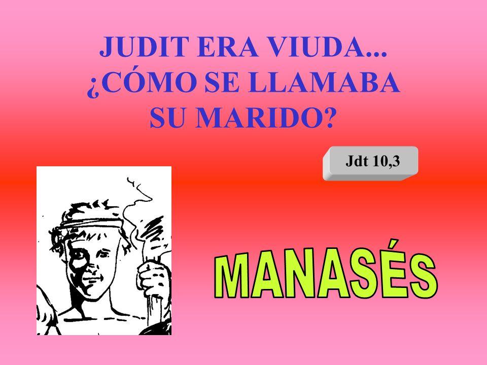 JUDIT ERA VIUDA... ¿CÓMO SE LLAMABA SU MARIDO? Jdt 10,3