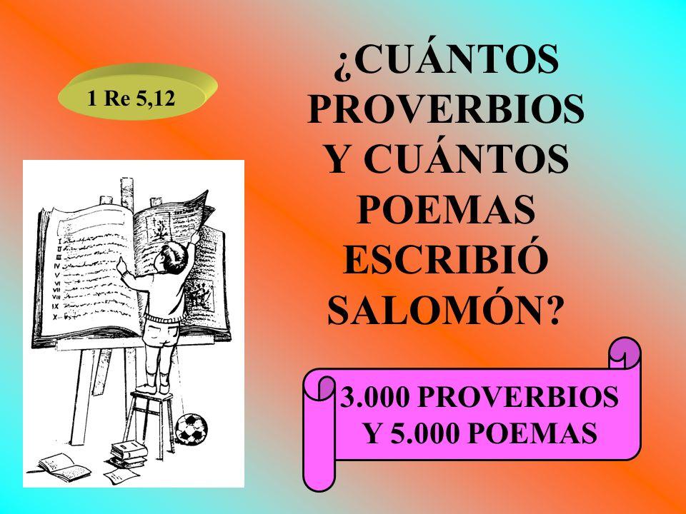 ¿CUÁNTOS PROVERBIOS Y CUÁNTOS POEMAS ESCRIBIÓ SALOMÓN? 1 Re 5,12 3.000 PROVERBIOS Y 5.000 POEMAS