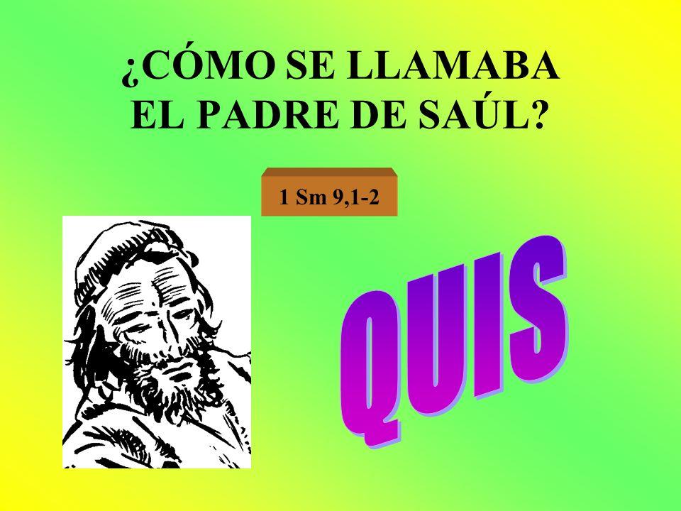 ¿CÓMO SE LLAMABA EL PADRE DE SAÚL? 1 Sm 9,1-2