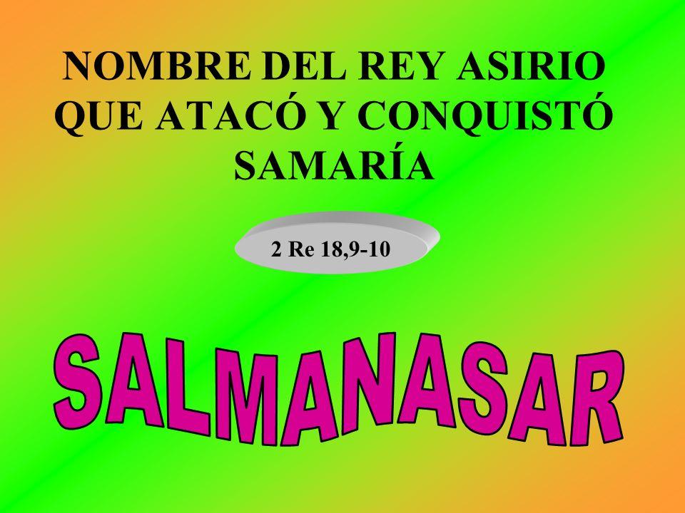 NOMBRE DEL REY ASIRIO QUE ATACÓ Y CONQUISTÓ SAMARÍA 2 Re 18,9-10