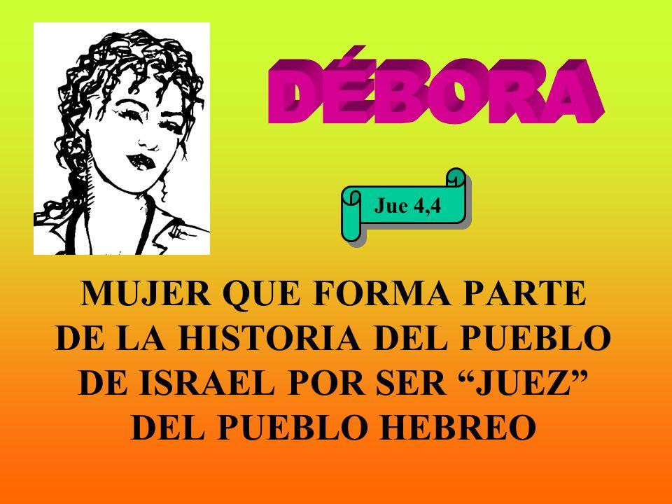 MUJER QUE FORMA PARTE DE LA HISTORIA DEL PUEBLO DE ISRAEL POR SER JUEZ DEL PUEBLO HEBREO Jue 4,4