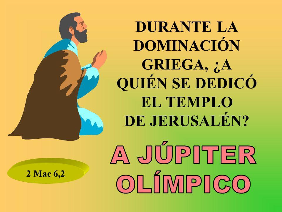 DURANTE LA DOMINACIÓN GRIEGA, ¿A QUIÉN SE DEDICÓ EL TEMPLO DE JERUSALÉN? 2 Mac 6,2