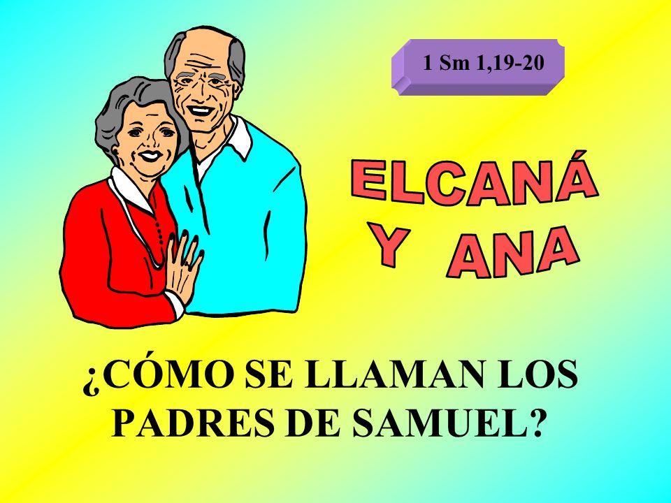 ¿CÓMO SE LLAMAN LOS PADRES DE SAMUEL? 1 Sm 1,19-20