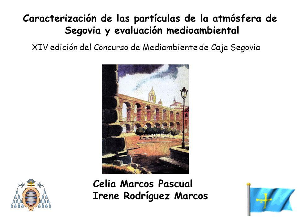 Celia Marcos Pascual Irene Rodríguez Marcos Caracterización de las partículas de la atmósfera de Segovia y evaluación medioambiental XIV edición del C