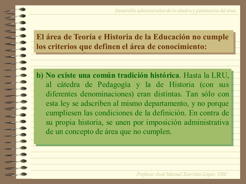 b) No existe una común tradición histórica.
