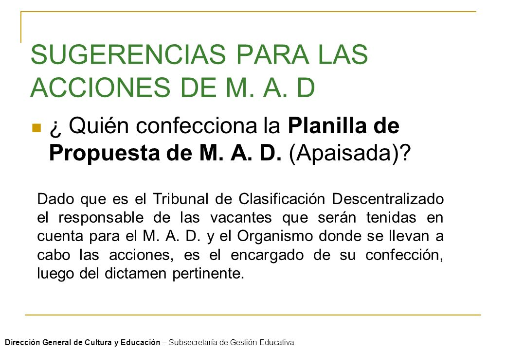 SUGERENCIAS PARA LAS ACCIONES DE M. A. D ¿ Quién confecciona la Planilla de Propuesta de M. A. D. (Apaisada)? Dado que es el Tribunal de Clasificación