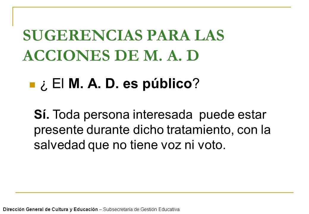 SUGERENCIAS PARA LAS ACCIONES DE M. A. D ¿ El M. A. D. es público? Sí. Toda persona interesada puede estar presente durante dicho tratamiento, con la