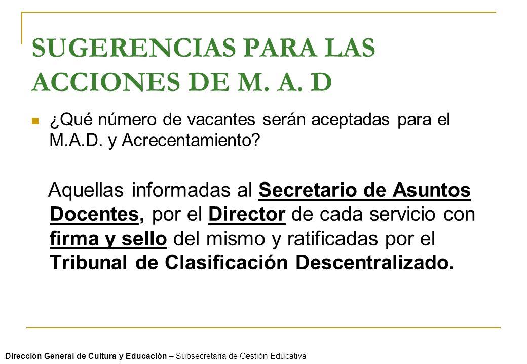 SUGERENCIAS PARA LAS ACCIONES DE M. A. D ¿Qué número de vacantes serán aceptadas para el M.A.D. y Acrecentamiento? Aquellas informadas al Secretario d