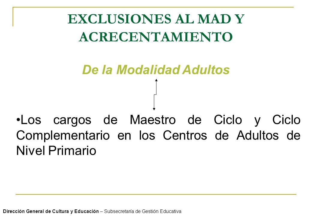 EXCLUSIONES AL MAD Y ACRECENTAMIENTO Dirección General de Cultura y Educación – Subsecretaría de Gestión Educativa De la Modalidad Adultos Los cargos de Maestro de Ciclo y Ciclo Complementario en los Centros de Adultos de Nivel Primario