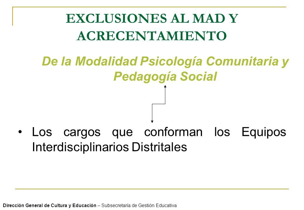EXCLUSIONES AL MAD Y ACRECENTAMIENTO Dirección General de Cultura y Educación – Subsecretaría de Gestión Educativa De la Modalidad Psicología Comunita
