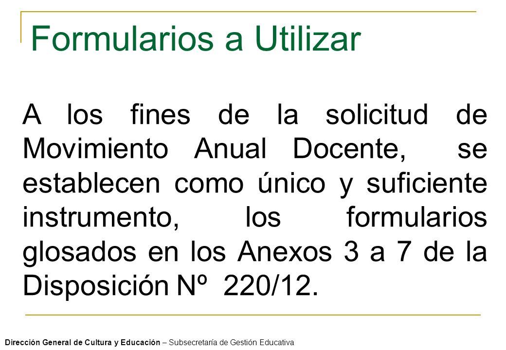 Formularios a Utilizar A los fines de la solicitud de Movimiento Anual Docente, se establecen como único y suficiente instrumento, los formularios glosados en los Anexos 3 a 7 de la Disposición Nº 220/12.