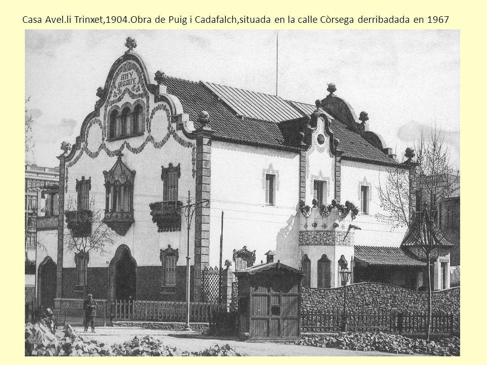 Casa Avel.li Trinxet,1904.Obra de Puig i Cadafalch,situada en la calle Còrsega derribadada en 1967