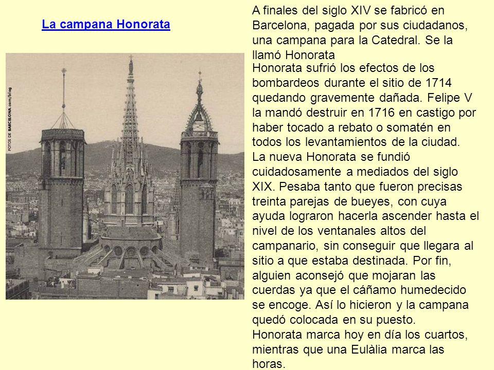 La campana Honorata A finales del siglo XIV se fabricó en Barcelona, pagada por sus ciudadanos, una campana para la Catedral. Se la llamó Honorata Hon