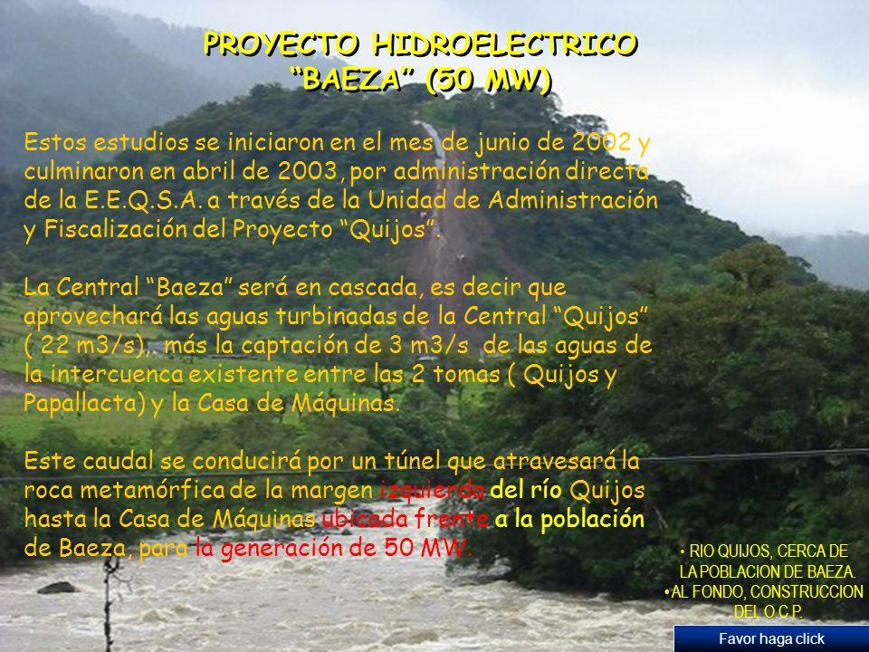 PROYECTO HIDROELECTRICO BAEZA (50 MW) Favor haga click RIO QUIJOS, CERCA DE LA POBLACION DE BAEZA. AL FONDO, CONSTRUCCION DEL O.C.P. Estos estudios se