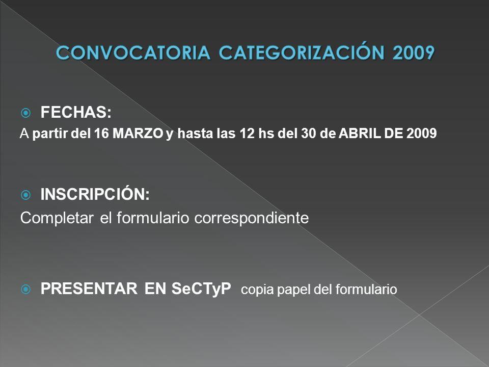 FECHAS: A partir del 16 MARZO y hasta las 12 hs del 30 de ABRIL DE 2009 INSCRIPCIÓN: Completar el formulario correspondiente PRESENTAR EN SeCTyP copia