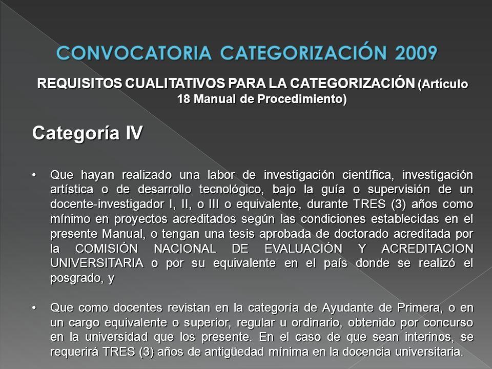 REQUISITOS CUALITATIVOS PARA LA CATEGORIZACIÓN (Artículo 18 Manual de Procedimiento) Categoría IV Que hayan realizado una labor de investigación cient