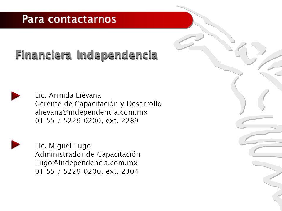 Para contactarnos Lic. Armida Liévana Gerente de Capacitación y Desarrollo alievana@independencia.com.mx 01 55 / 5229 0200, ext. 2289 Lic. Miguel Lugo