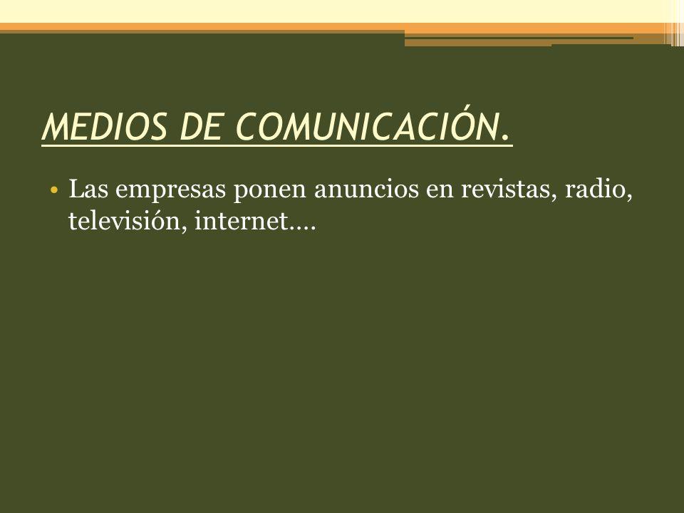 MEDIOS DE COMUNICACIÓN. Las empresas ponen anuncios en revistas, radio, televisión, internet….