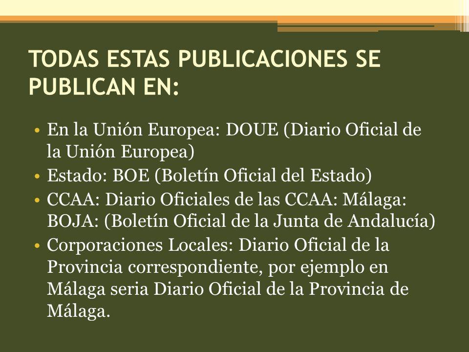 TODAS ESTAS PUBLICACIONES SE PUBLICAN EN: En la Unión Europea: DOUE (Diario Oficial de la Unión Europea) Estado: BOE (Boletín Oficial del Estado) CCAA