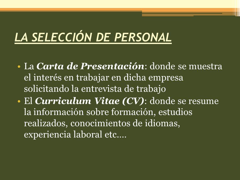 LA SELECCIÓN DE PERSONAL La Carta de Presentación: donde se muestra el interés en trabajar en dicha empresa solicitando la entrevista de trabajo El Cu