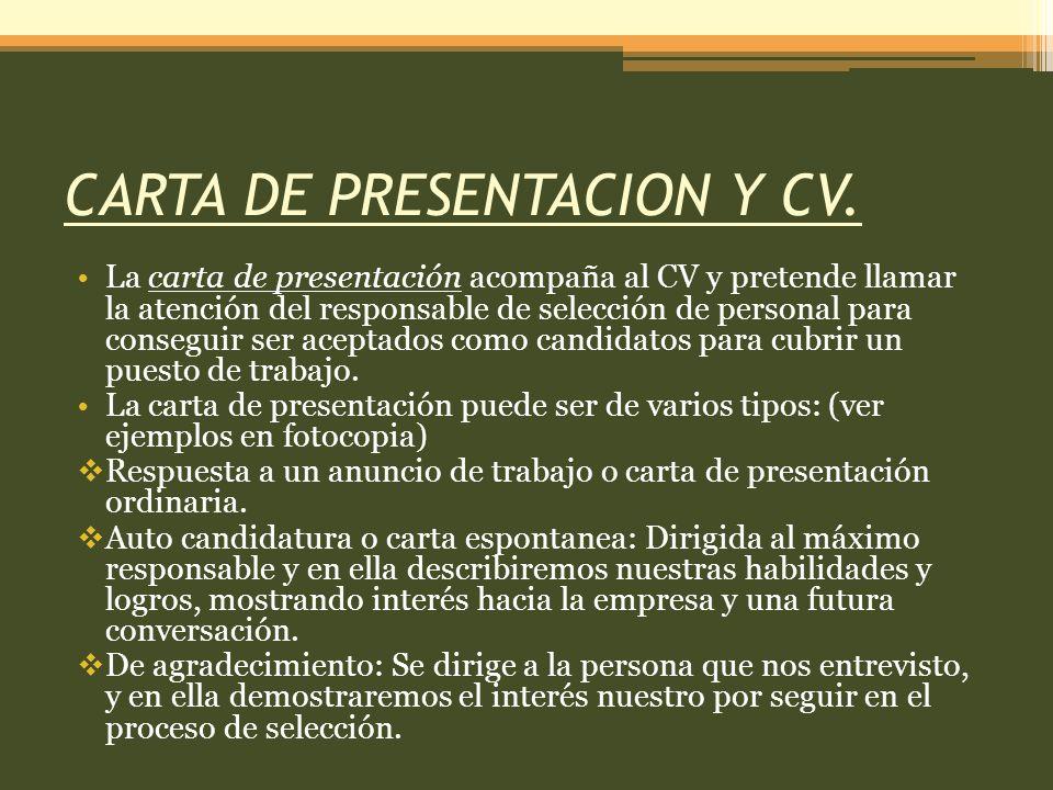 CARTA DE PRESENTACION Y CV. La carta de presentación acompaña al CV y pretende llamar la atención del responsable de selección de personal para conseg