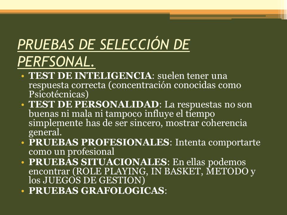 PRUEBAS DE SELECCIÓN DE PERFSONAL. TEST DE INTELIGENCIA: suelen tener una respuesta correcta (concentración conocidas como Psicotécnicas) TEST DE PERS
