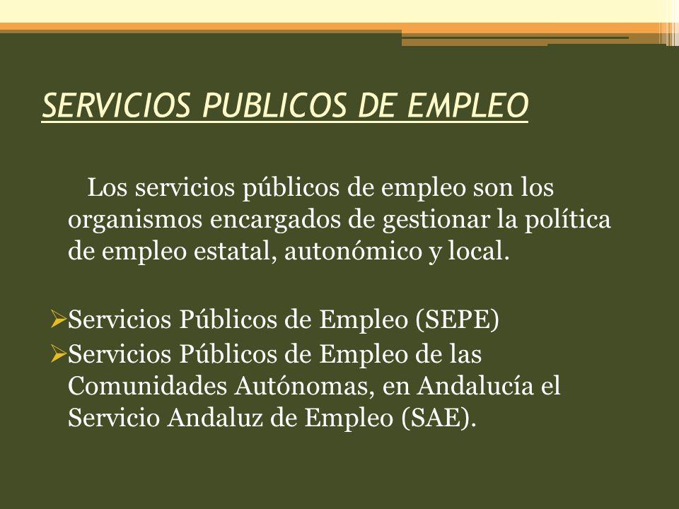 SERVICIOS PUBLICOS DE EMPLEO Los servicios públicos de empleo son los organismos encargados de gestionar la política de empleo estatal, autonómico y local.