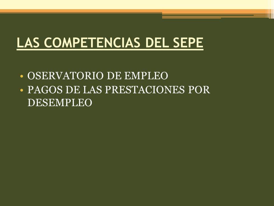 LAS COMPETENCIAS DEL SEPE OSERVATORIO DE EMPLEO PAGOS DE LAS PRESTACIONES POR DESEMPLEO