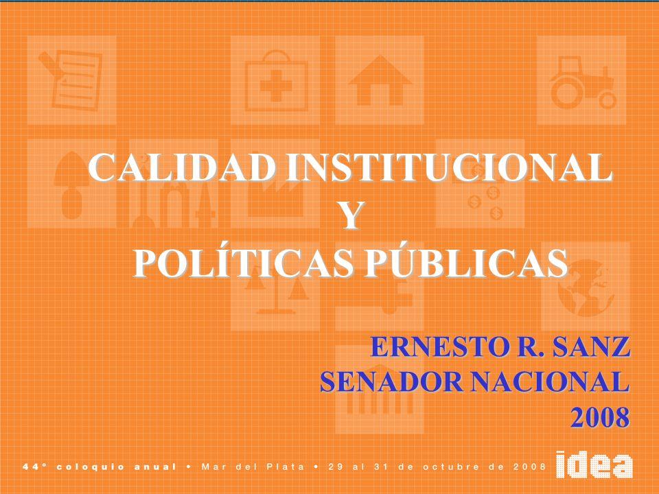CALIDAD INSTITUCIONAL Y POLÍTICAS PÚBLICAS ERNESTO R. SANZ SENADOR NACIONAL 2008