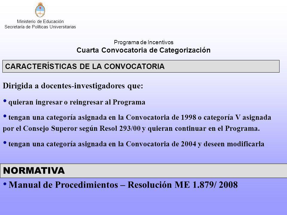 Ministerio de Educación Secretaría de Políticas Universitarias CARACTERÍSTICAS DE LA CONVOCATORIA Dirigida a docentes-investigadores que: quieran ingr