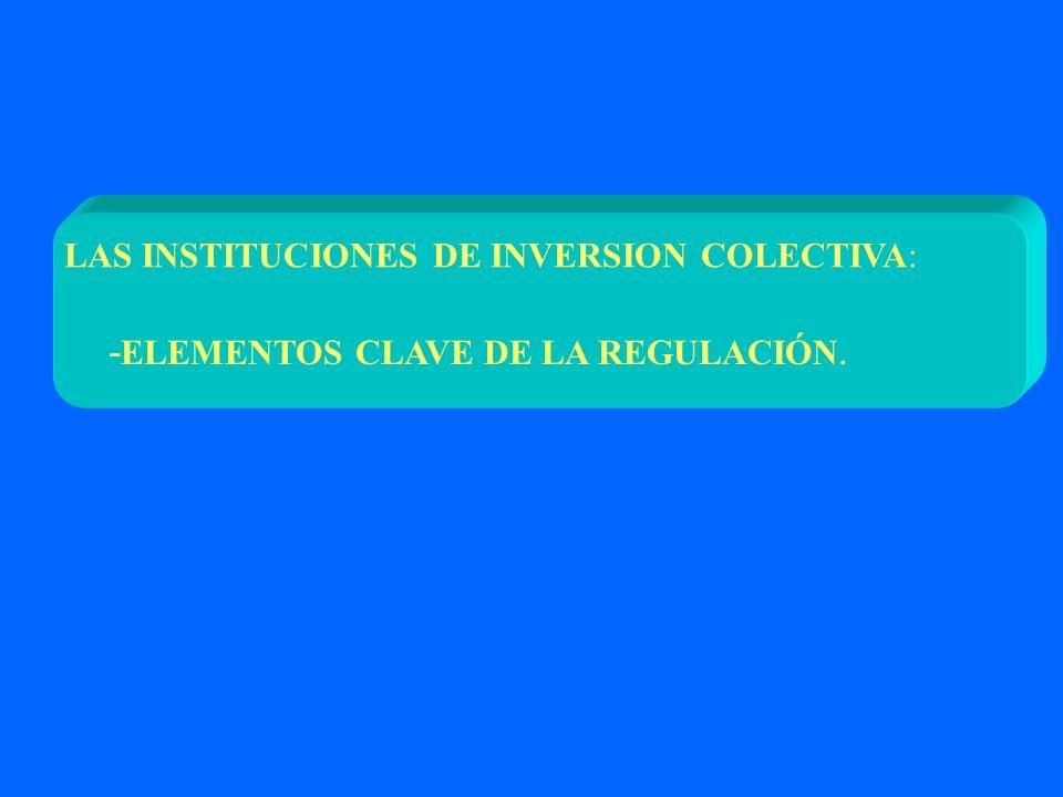 LAS INSTITUCIONES DE INVERSION COLECTIVA: - ELEMENTOS CLAVE DE LA REGULACIÓN.