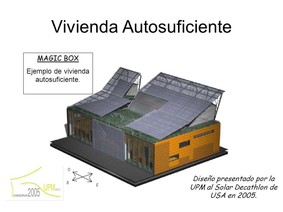 Vivienda Autosuficiente MAGIC BOX Ejemplo de vivienda autosuficiente. Diseño presentado por la UPM al Solar Decathlon de USA en 2005.