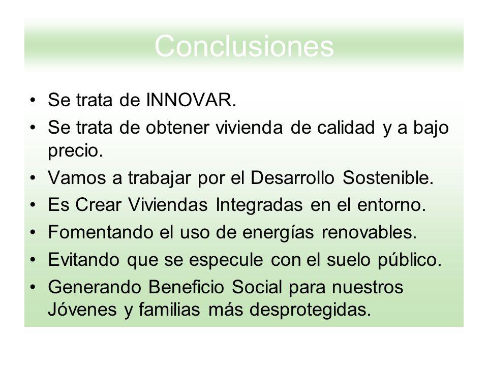 Conclusiones Se trata de INNOVAR. Se trata de obtener vivienda de calidad y a bajo precio. Vamos a trabajar por el Desarrollo Sostenible. Es Crear Viv
