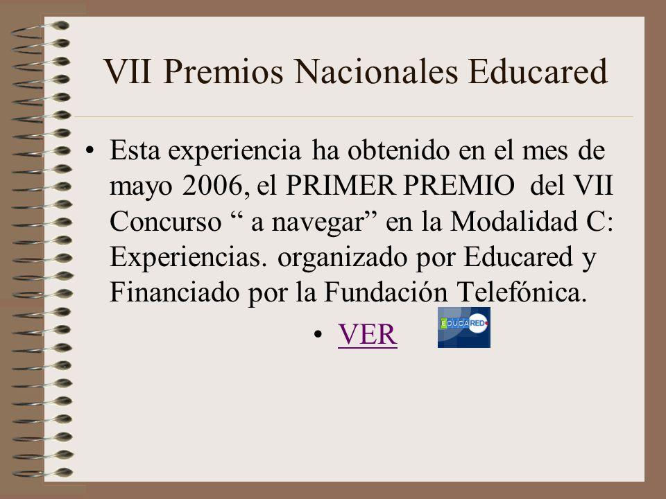 VII Premios Nacionales Educared Esta experiencia ha obtenido en el mes de mayo 2006, el PRIMER PREMIO del VII Concurso a navegar en la Modalidad C: Ex