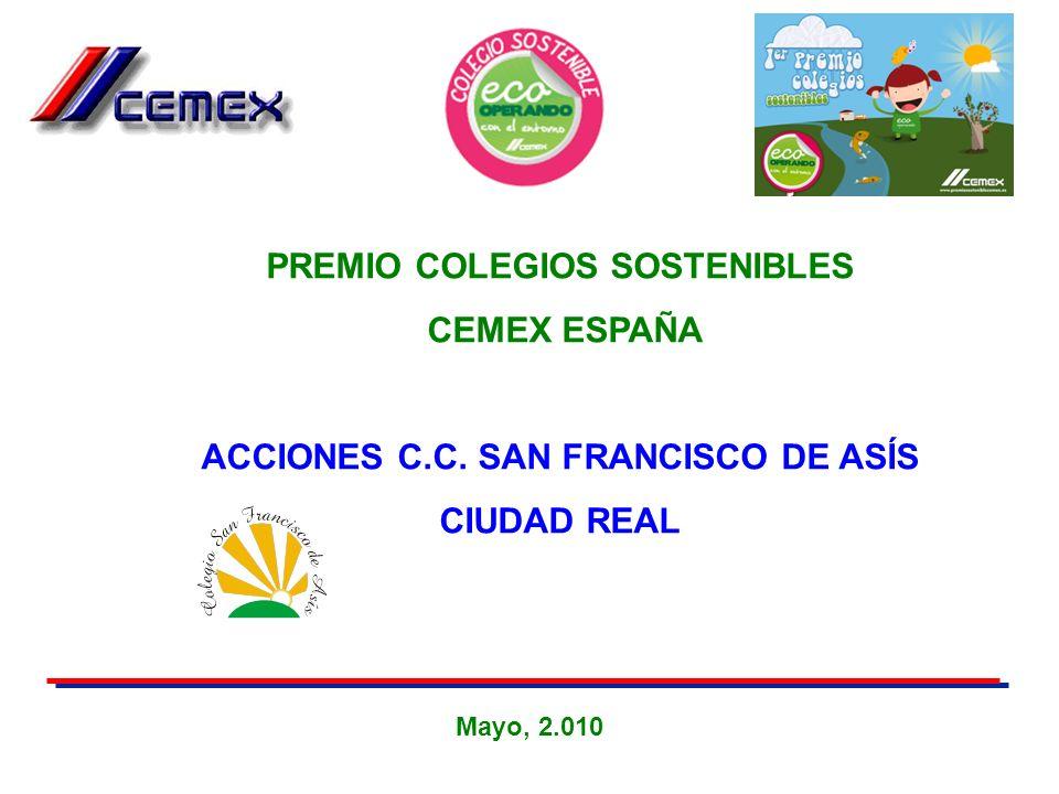 Mayo, 2.010 PREMIO COLEGIOS SOSTENIBLES CEMEX ESPAÑA ACCIONES C.C. SAN FRANCISCO DE ASÍS CIUDAD REAL