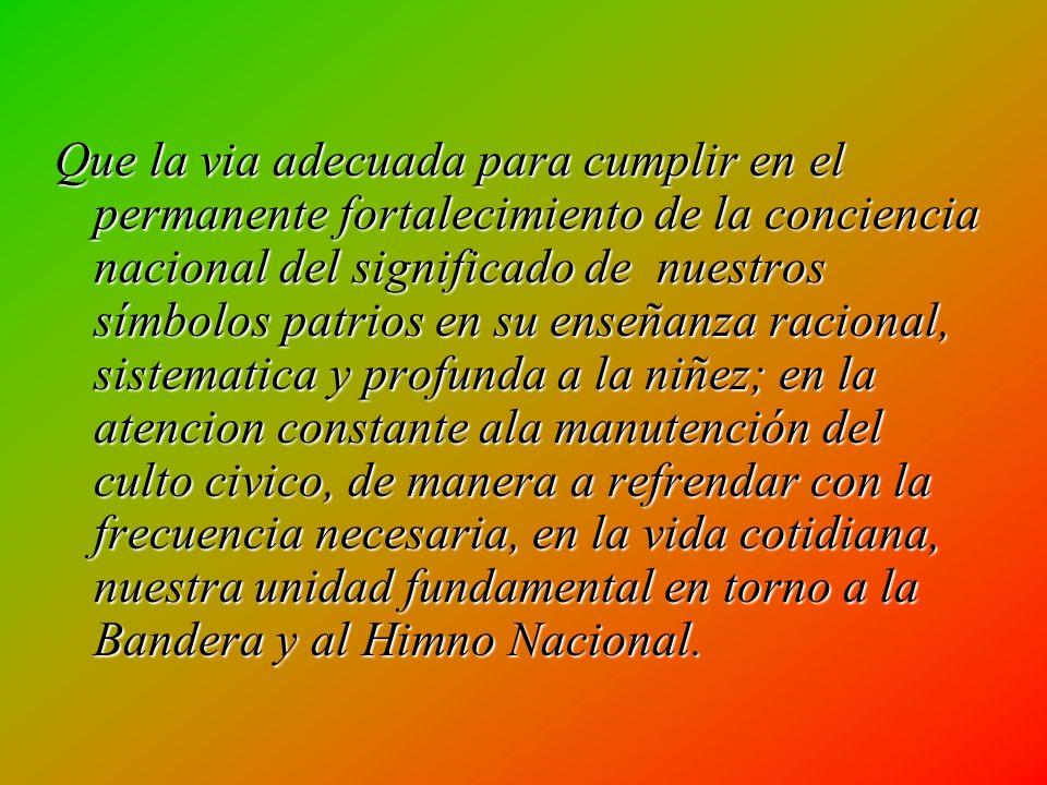Que estos simbolos, como expresión viva de nuestra nacionalidad, significan el laso que une a los mexicanos por encima de cualquier distinción o difer