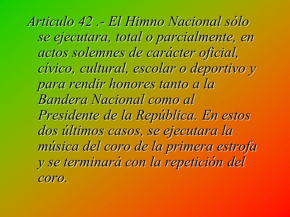Articulo 38.- El canto, ejecución, reproducción y circulación del Himno Nacional, se se apegarán a la letra y música de la versión establecida en la p