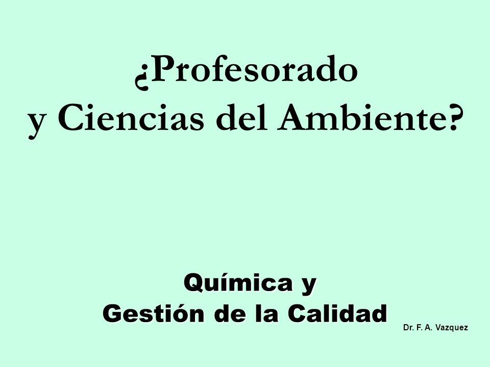 Química y Gestión de la Calidad Química y Gestión de la Calidad ¿Profesorado y Ciencias del Ambiente.